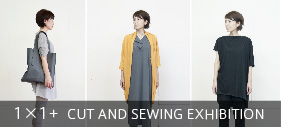 1×1+ [ CUT AND SEWING EXHIBITION ]